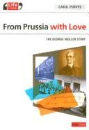 Cover of: FROM PRUSSIA WITH LOVE: THE GEORGE MULLER STORY