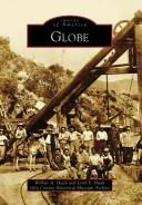 Globe (Images of America (Arcadia Publishing)) by Wilbur A. Haak, Lynn F. Haak, Gila County Historical Museum Archive
