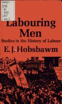 Cover of: Labouring men: studies in the history of labour