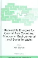 Cover of: Renewable energies for central Asia countries | NATO SFP Workshop on Renewable Energies for Central Asia Countries: Economic, Environmental and Social Impacts (2004 Tashkent, Uzbekistan)