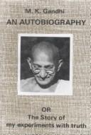 Cover of: An autobiography or the story of my experiments with truth by Mohandas Karamchand Gandhi
