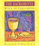Cover of: The Sacraments: rites of conversion