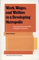 Cover of: Work, wages, and welfare in a developing, metropolis | Rakesh Mohan