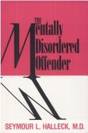 The mentally disordered offender by Seymour L. Halleck