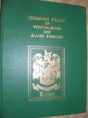 Cover of: Genealogical history of Jeremiah Kelley of Weston, Me. and allied families | Elton Philip Kelley