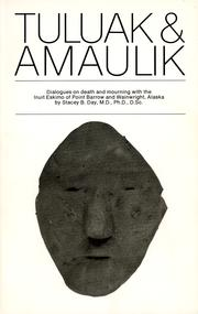 TULUAK AND AMAULIK: DIALOGUES ON DEATH AND MOURNING WITH THE INUIT ESKIMO OF POINT BARROW AND WAINWRIGHT, ALASKA