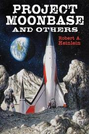 Cover of: Project Moonbase and Others: The Scripts of Robert A. Heinlein, Vol. 1
