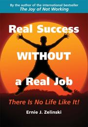 Cover of: Real Success Without a Real Job: There Is No Life Like It!