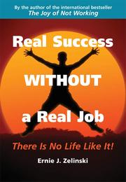 Cover of: Real Success Without a Real Job: There Is No Life Like It