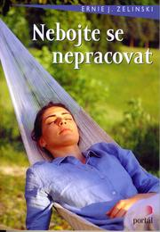 Cover of: Nebojte se nepracovat — The Joy of Not Working : A Book for the Retired, Unemployed, and Overworked