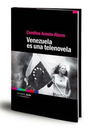 Cover of: Venezuela es una telenovela by Carolina Acosta-Alzuru