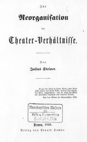 Cover of: Zur Reorganisation der Theater-Verhältnisse | Julius Steiner