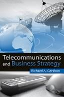 Cover of: Telecommunications and business strategy | Richard A. Gershon