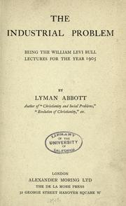 Cover of: The industrial problem: being the William Levi Bull lectures for the year 1905.