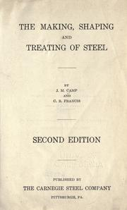 Cover of: The making, shaping and treating of steel by J. M. Camp