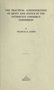Cover of: The practical administration of right and justice by the Interstate Commerce Commission