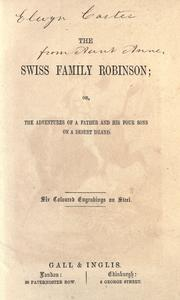 Cover of: The Swiss family Robinson: or, The adventures of a father and his four sons on a desert island: six coloured engravings on steel.