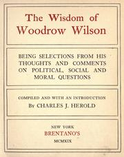 Cover of: The wisdom of Woodrow Wilson: Being Selections From His Thoughts And Comments On Political, Social And Moral Questions