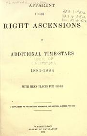 Cover of: Apparent right ascensions of additional time-stars, 1881-1884, with mean places for 1884.0. | United States Naval Observatory Nautical Almanac Office