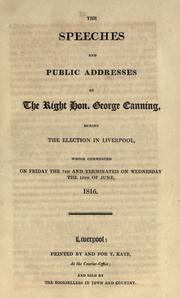 Cover of: The speeches and public addresses of the Right Hon. George Canning during the election in Liverpool | Canning, George