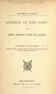 Cover of: George at the fort: or, Life among the soldiers.
