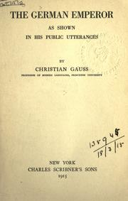 Cover of: The German Emperor as shown in his public utterances. by Christian Gauss