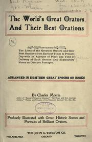 Cover of: Famous orators of the world and their best orations: containing the lives of the greatest orators and their best orations from earliest times to present day, with an account of place and time of delivery of each oration and explanatory notes on obscure passages : arranged in eighteen great epochs or books