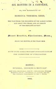 Cover of: Six months in a convent, or, The narrative of Rebecca Theresa Reed, who was under the influence of the Roman Catholics about two years, and an inmate of the Ursuline convent on Mount Benedict, Charlestown, Mass., nearly six months, in the years 1831-2. | Rebecca Theresa Reed