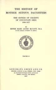 The history of Mother Seton's daughters, the Sisters of Charity of Cincinnati, Ohio, 1809-1917 by McCann, Mary Agnes
