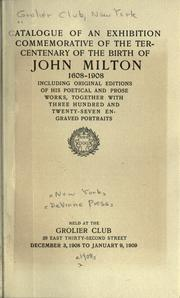 Cover of: Catalogue of an exhibition commenorative of the tercentenuary of the birth of John Milton, 1608-1908