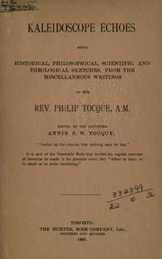 Cover of: Kaleidoscope echoes: being historical, philosophical, scientific and theological sketches from the miscellaneous writings of Philip Tocque