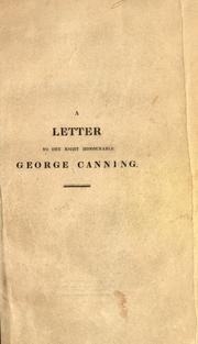 Cover of: A letter to the Right Honourable George Canning, on the bill of 1825, for removing the disqualifications of His Majesty's Roman Catholic subjects, and on his speech in support of the same | Henry Phillpotts