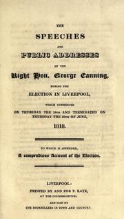 Cover of: The speeches and public addresses of the Right Hon. George Canning during the election in Liverpool