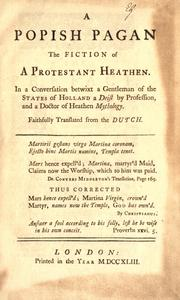 Cover of: A popish pagan the fiction of a protestant heathen: In a conversation betwixt a gentleman of the states of Holland a deist by profession, and a doctor of heathen mythology. Faithfully translated from the Dutch.