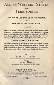 Cover of: All the western states and territories, from the Alleghanies to the Pacific, and from the Lakes to the Gulf: containing their history from the earliest times ...