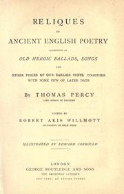 Cover of: Reliques of ancient English poetry consisting of old heroic ballads, songs and other pieces of our earlier poets, together with some few of later date | Thomas Percy