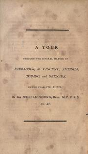 Cover of: A tour through the several islands of Barbadoes, St. Vincent, Antigua, Tobago, and Grenada, in the years 1791 & 1792 | Young, William Sir
