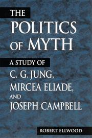 Cover of: The Politics of Myth: A Study of C.G. Jung, Mircea Eliade, and Joseph Campbell (Suny Series, Issues in the Study of Religion)