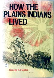 Cover of: How the Plains Indians lived | George S. Fichter
