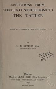 Cover of: Selections from Steele's contributions to the Tatler: With an introd. and notes by L.E. Steele.