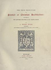 Cover of: The true principles of pointed or Christian architecture | Augustus Welby Northmore Pugin