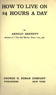 Cover of: How to live on 24 hours a day | Arnold Bennett