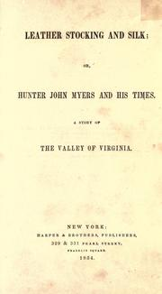 Cover of: Leather stocking and silk, or, Hunter John Myers and his times: a story of the valley of Virginia.