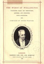 Cover of: The words of Wellington, collected from his despatches, letters, and speeches, with anecdotes, etc