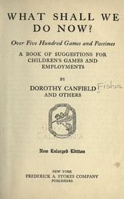 Cover of: What shall we do now?: Over five hundred games and pastimes; a book of suggestions for children's games and employments