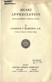 Music appreciation, based upon methods of literary criticism by Clarence Grant Hamilton