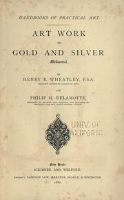 Art work in gold and silver, mediaeval by Henry Benjamin Wheatley