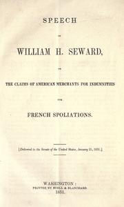 Cover of: Speech of William H. Seward, on the claims of American merchants for indemnities for French spoliations