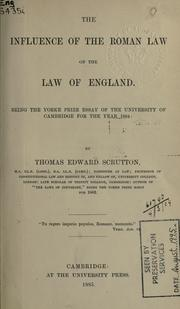 The influence of the Roman law on the law of England by Scrutton, Thomas Edward Sir