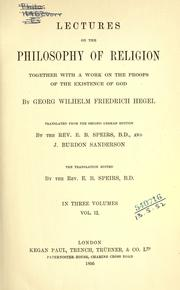 Cover of: Lectures on the philosophy of religion, together with a work on the proofs of the existence of God: Translated from the 2d German ed. by E.B. Speirs, and J. Burdon  Sanderson: the translation edited by E.B. Speirs.